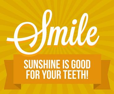 Smile. Sunshine is good for your teeth. Sunshine has Vitamin D and #teeth need Vitamin D to stay healthy!  Dentaltown - Patient Education Ideas