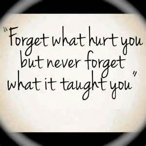 "***Alteration: ""Forgive those who hurt you, but never forget what it taught you."""