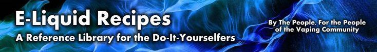 E-Liquid Recipes | DYI E-Juice | e cig Liquids | E-Liquid Calculators and Spreadsheets - A Reference Library for the Do-It-Yourselfers