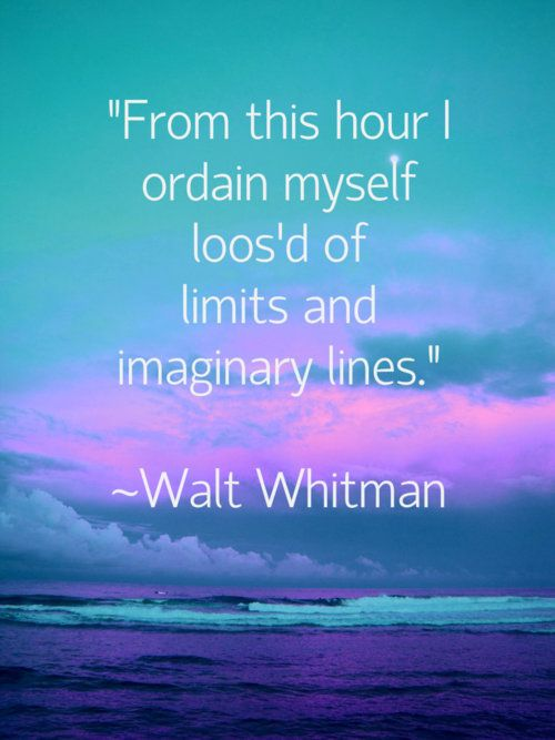 "Walt Whitman - ""From this hour I ordain myself loos'd of limits and imaginary lines."""