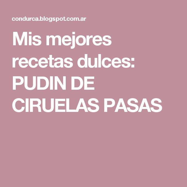 Mis mejores recetas dulces: PUDIN DE CIRUELAS PASAS
