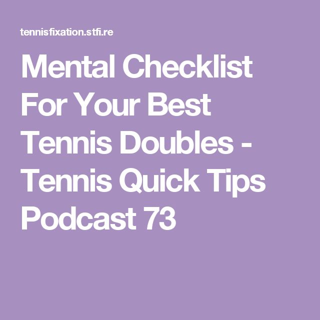Mental Checklist For Your Best Tennis Doubles - Tennis Quick Tips Podcast 73