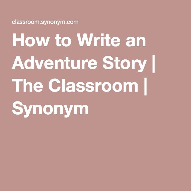 How to Write an Adventure Story | The Classroom | Synonym