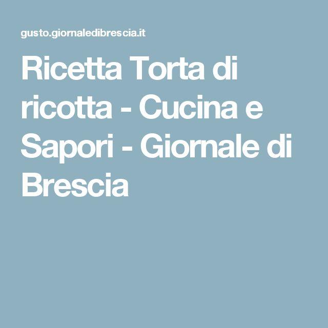 Ricetta Torta di ricotta - Cucina e Sapori - Giornale di Brescia