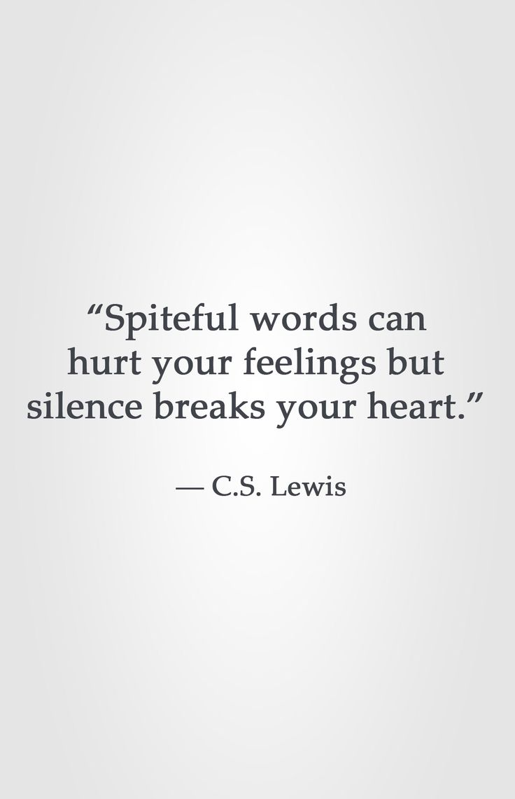 """Spiteful words can hurt your feelings but silence breaks your heart "" ― C S"
