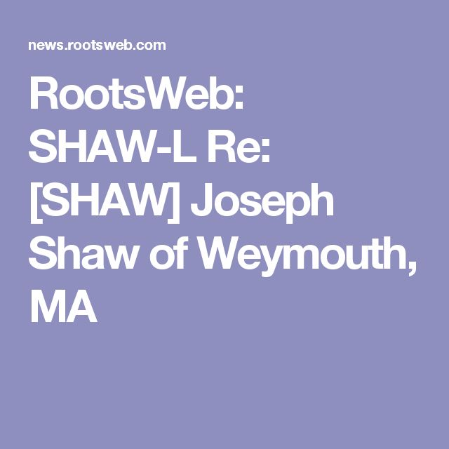 RootsWeb: SHAW-L Re: [SHAW] Joseph Shaw of Weymouth, MA