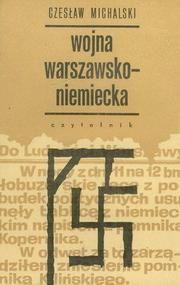 """Wojna warszawsko-niemiecka - pamiętnik wawerczyka.  Czesław Michalski Opowieść dokumentalna z lat 1939-1944 - relacja o zmaganiach Warszawy z hitlerowskim okupantem w zakresie walki cywilnej, której formą najdotkliwszą dla hitlerowców był tak zwany mały sabotaż, prowadzony przez podziemną organizację """"Wawer"""". wyd. Czytelnik Warszawa 1971"""