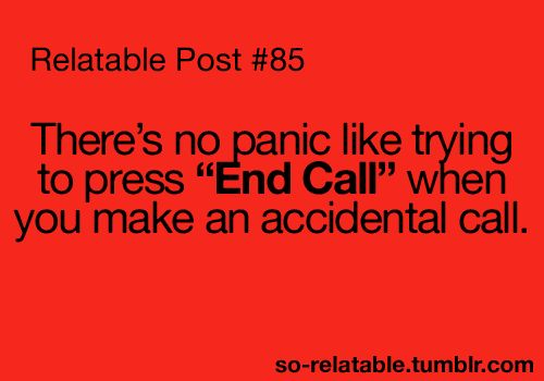 This made me laugh, especially because I have done this countless times on my iPhone.  Trust me, some of those people I did NOT want to call!