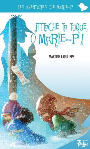 Gr 3 and up: Apprentis Chevaliers, niveau 2 (7-10 ans) : Attache ta tuque, Marie-P! / de Martine Latulippe -- http://biblio.ville.saint-eustache.qc.ca/search~S2*frc/?searchtype=X&searcharg=attache+ta+tuque+marie&searchscope=2&sortdropdown=-&SORT=DZ&extended=1&SUBMIT=Chercher&searchlimits=&searchorigarg=Xattache+ta+tuque+marie%26SORT%3DDZ