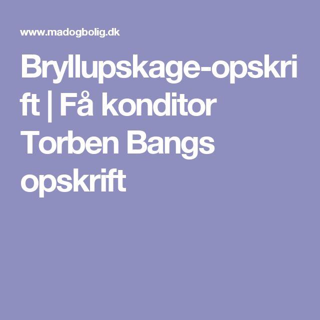 Bryllupskage-opskrift | Få konditor Torben Bangs opskrift