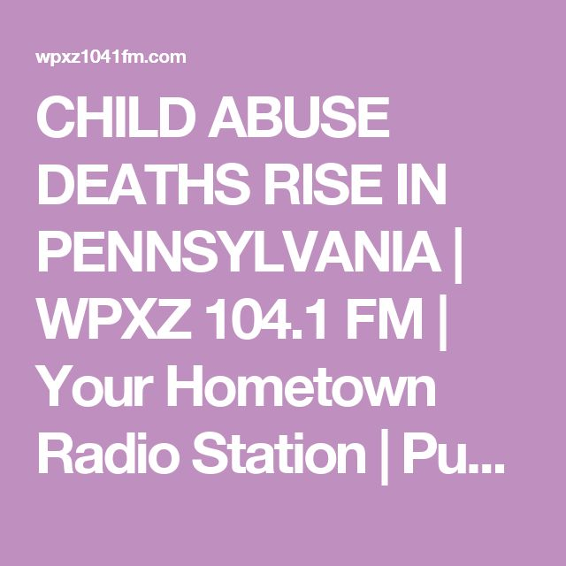 CHILD ABUSE DEATHS RISE IN PENNSYLVANIA | WPXZ 104.1 FM | Your Hometown Radio Station | Punxsutawney, PA