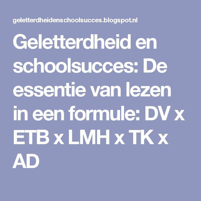 Geletterdheid en schoolsucces: De essentie van lezen in een formule: DV x ETB x LMH x TK x AD