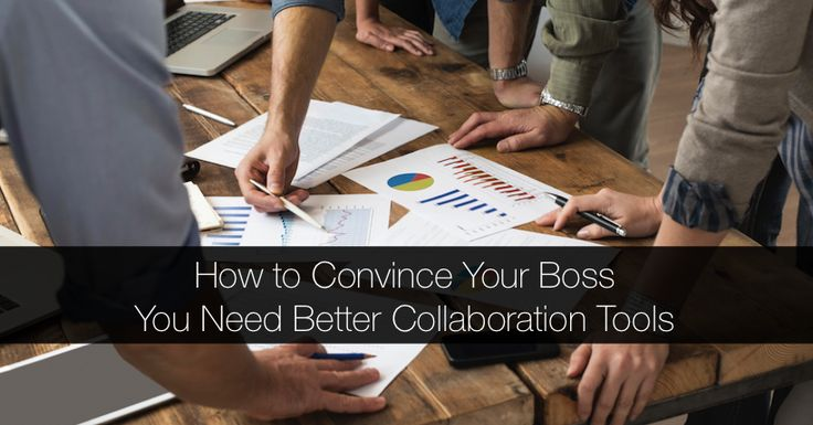 How to Convince Your Boss You Need Better Collaboration Tools