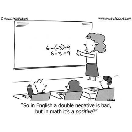 """So in English a double negative is bad, but in math it's a positive?"" Follow My Math Jokes Board for more Math Humor: http://www.pinterest.com/mathfilefolder/math-jokes-humor/ #MathHumor #MathJokes"