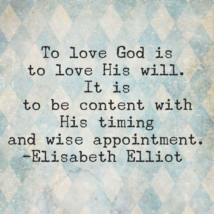 Photo: To love God is to love His will.  It is to be content with His timing and wise appointment.  -Elizabeth Elliot