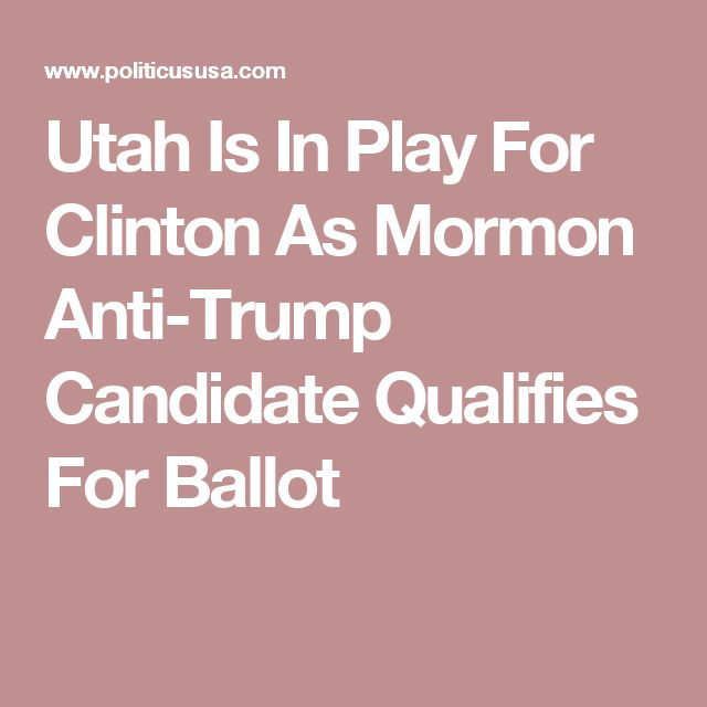 Utah Is In Play For Clinton As Mormon Anti-Trump Candidate Qualifies For Ballot