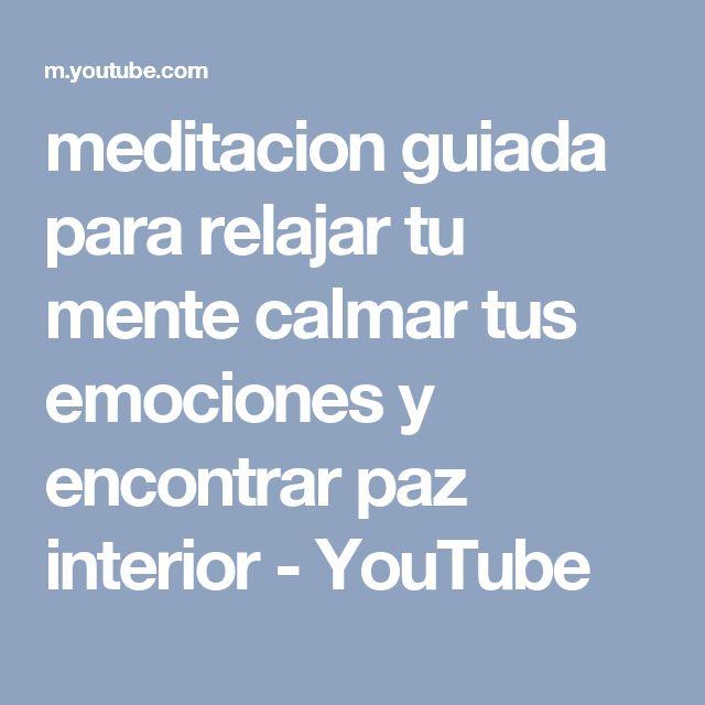 meditacion guiada para relajar tu mente calmar tus emociones y encontrar paz interior - YouTube