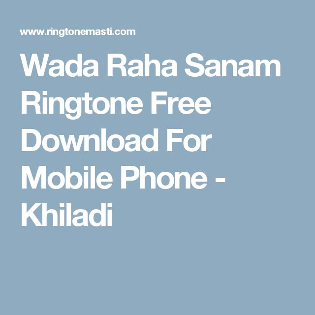 Wada Raha Sanam Ringtone Free Download For Mobile Phone - Khiladi