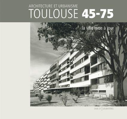 Toulouse 45-75, la ville mise à jour #urbanisme #Mirail #Candélis #trente glorieuses #CAUE31 #2009 http://www.loubatieres.fr/?p=382