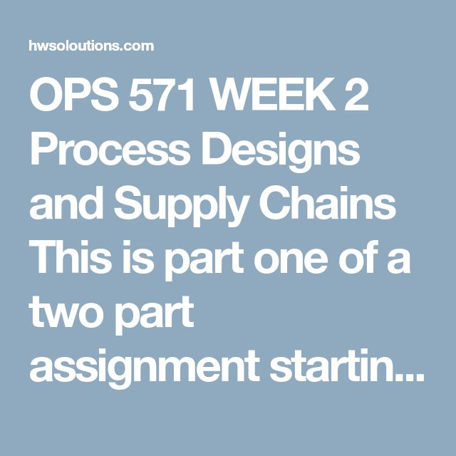 OPS 571 WEEK 2 Process Designs and Supply Chains This is part one of a two part assignment starting with an introductory look at process design and supply chains.  Identifya company with which you are familiar. This could be your place of employment, a car wash, a yard service company, and so forth.  Createan MS PowerPoint Presentation in which you describe the current state of your selected company's supply chain and an identified process.  Required Elements:  Describe the company's…