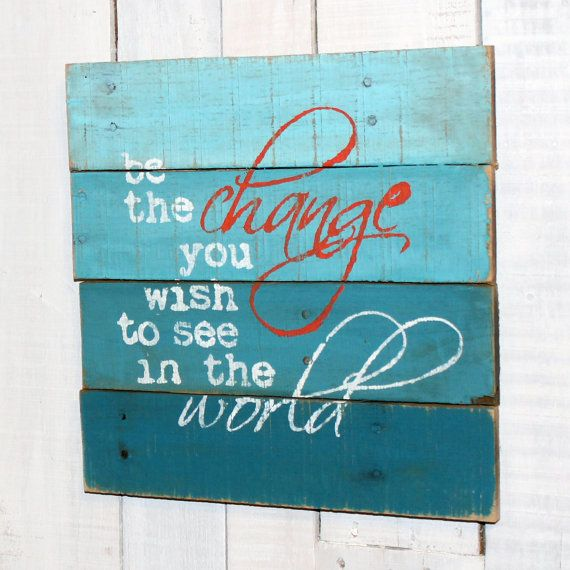 Be The Change You Wish To See In The World Hand Painted Rustic Reclaimed Pallet Wood Sign - Office Decor, Home Decor, Pallet Quote Sign