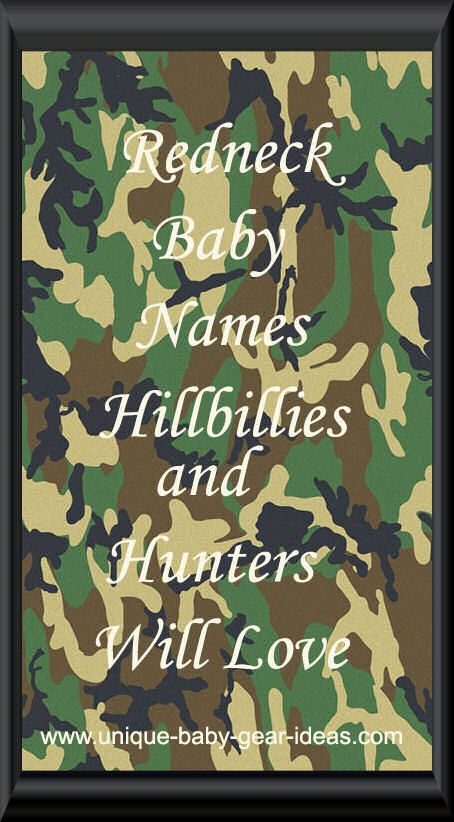 A List Of Uncommon Redneck Baby Names That Hunters Hillbillies And Country Moms Dads