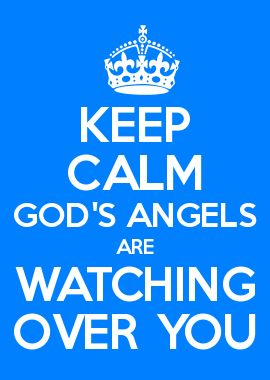 KEEP CALM GOD'S ANGELS ARE WATCHING OVER YOU