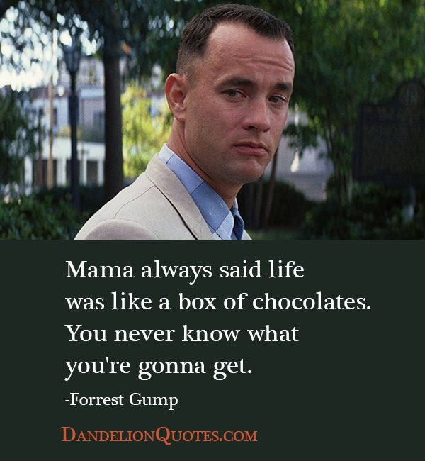 Forrest Gump Funny Quotes: Mama Always Said Life Was Like A Box Of Chocolates. You