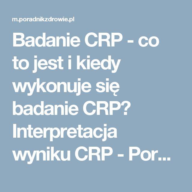 Badanie CRP - co to jest i kiedy wykonuje się badanie CRP? Interpretacja wyniku CRP - PoradnikZdrowie.pl