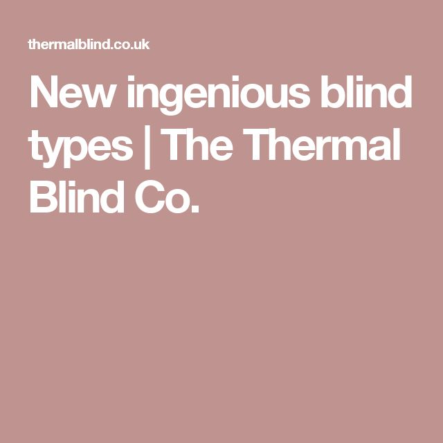New ingenious blind types | The Thermal Blind Co.