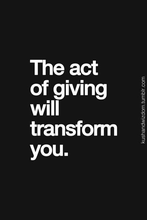 The act of giving will transform you - Buy Nothing New - www.buynothingnew.nl #bnnm13 #ontdekwatjehebt