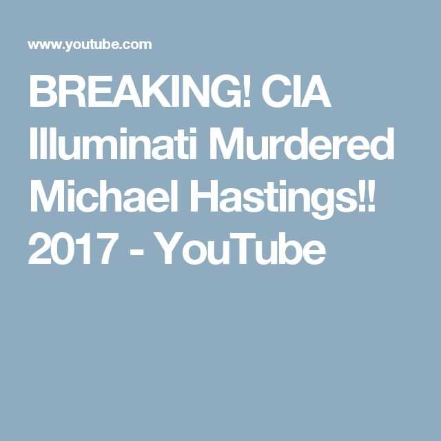 BREAKING! CIA Illuminati Murdered Michael Hastings!! 2017 - YouTube
