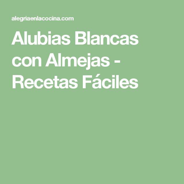 Alubias Blancas con Almejas - Recetas Fáciles