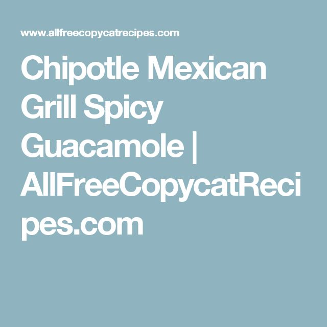 Chipotle Mexican Grill Spicy Guacamole | AllFreeCopycatRecipes.com