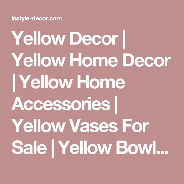 Yellow Decor | Yellow Home Decor | Yellow Home Accessories | Yellow Vases For Sale | Yellow Bowls For Sale | Yellow Jars For Sale | Yellow Vases | Yellow Jars | Yellow Bowls | Yellow Vase | Yellow Vase For Sale | Yellow Bowl For Sale | Yellow Jar For Sale | Yellow Bowl | Yellow Jar | Yellow Home Accents | Yellow Home Decor Ideas | Yellow Home Decor Accessories |