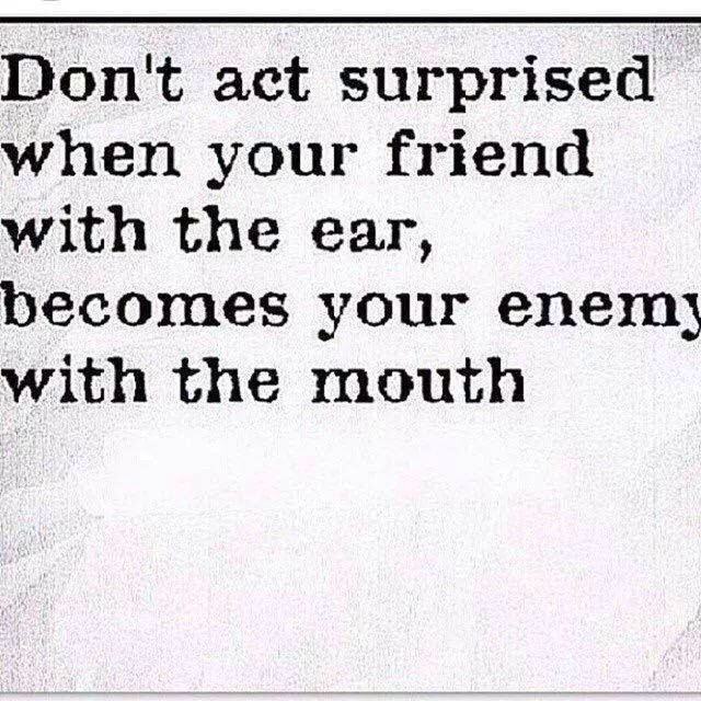 Don't be surprised when your friend with the ear becomes your enemy with the mouth! Backstabbing quotes hurt quotes