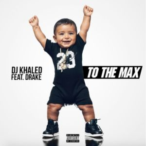 DJ Khaled  To The Max Feat. Drake [New Song]