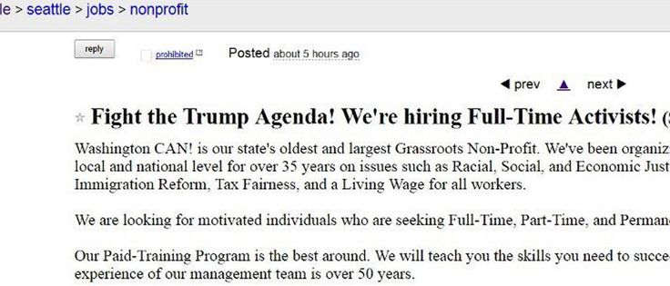 """'Students, women, and minorities are urged to apply' Leftists Already Putting Out Ads For 'Full-Time Activists' To Fight Trump     Bookmark and Share     Posted Thursday, November 10th 2016 @ 1pm  by Hannity.com Staff Well, that didn't take long.  Left-wing organizations are already gearing up to fight President Donald Trump. At least one Seattle-based group has posted an ad on Craigslist seeking """"Full Time Activists"""" to """"Fight the Trump Agenda."""""""