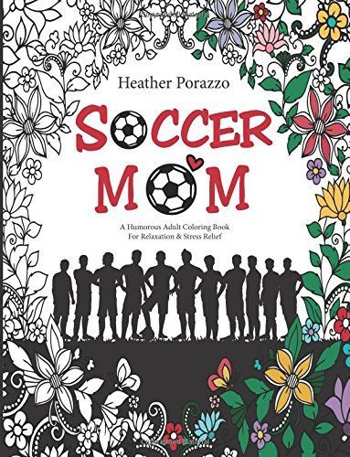 Soccer Mom A Humorous Adult Coloring Book For Relaxation Stress Relief Books