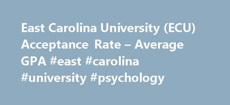 East Carolina University (ECU) Acceptance Rate – Average GPA #east #carolina #university #psychology http://ghana.remmont.com/east-carolina-university-ecu-acceptance-rate-average-gpa-east-carolina-university-psychology/  # East Carolina University (ECU) Get more information on East Carolina University: East Carolina University can be found in Greenville, NC, a public college which focuses on only a select few programs offered. East Carolina University has around 29,000 students enrolled per…