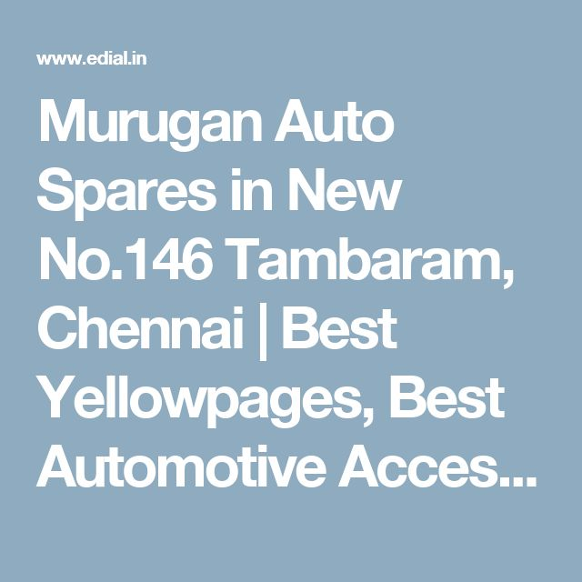 Murugan Auto Spares in New No.146 Tambaram, Chennai | Best Yellowpages, Best Automotive Accessories, India