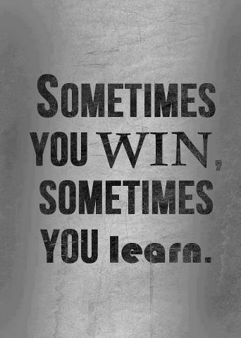 "Quote: ""Sometimes you win, sometimes you learn."""