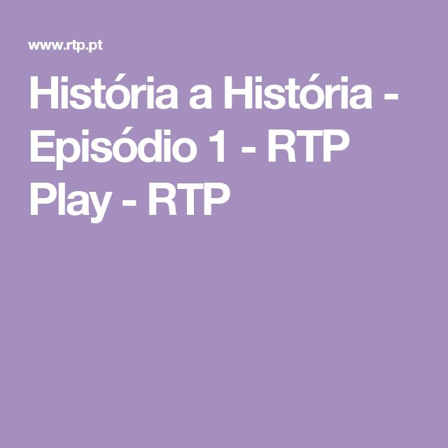 História a História - Episódio 1 -  RTP Play - RTP