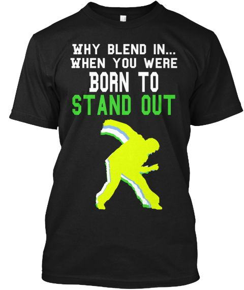 Why Blend In... When You Were Born To Stand Out Black T-Shirt Front