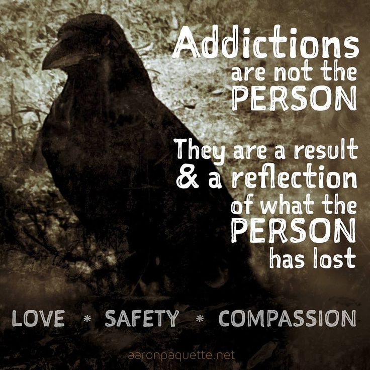 Addictions are not the person. They are a result and a reflection of what the person has lost. Love ☼ Safety ☼ Compassion ☼ When you see unhealthy behaviour in almost any person, be it a politician, an alcoholic, an addict of any kind, it's easy to get frustrated, angry, to become dismissive, to judge.  But what we are really seeing is an emptiness and a fear, absolutely brought on by some childhood pain.
