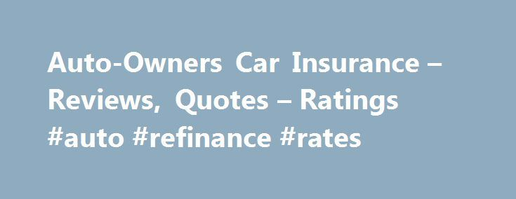 Auto-Owners Car Insurance – Reviews, Quotes – Ratings #auto #refinance #rates http://autos.nef2.com/auto-owners-car-insurance-reviews-quotes-ratings-auto-refinance-rates/  #auto owners insurance # Overview 2015 Car Insurance Satisfaction Survey Users Say By: Disatisfied ex-customer | 1 / 5 | 19 months ago This insurance company will spend more time delaying, denying and defending than they will taking care of their customers. I have been in court for almost 7 years fighting this company and…