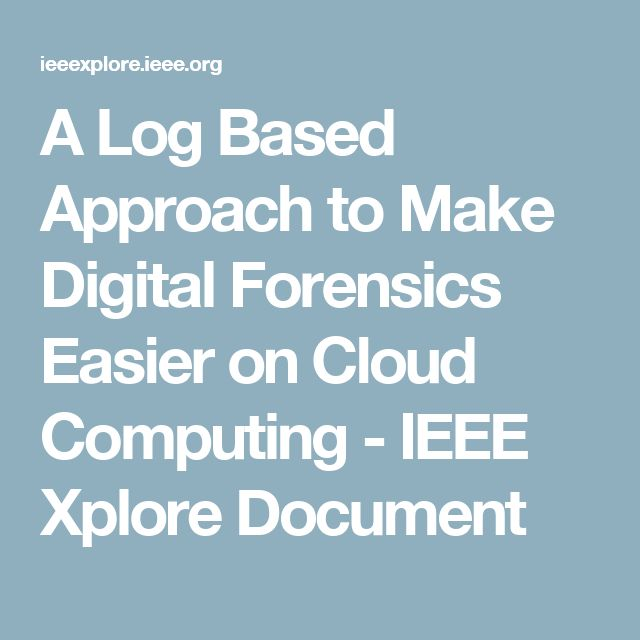 A Log Based Approach to Make Digital Forensics Easier on Cloud Computing - IEEE Xplore Document