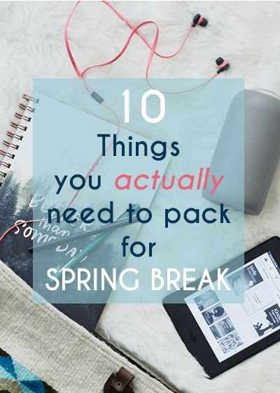 10 Things You Actually Need To Pack for Spring Break