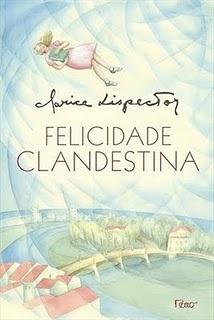 Criava as mais falsas dificuldades para aquela coisa clandestina que era a felicidade (Clarice Lispector)