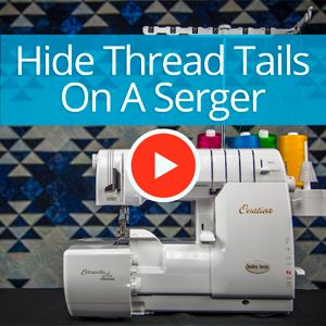 Hiding thread tails on a serger Superior Thread - You-Tube Video with Sue Green-Baker